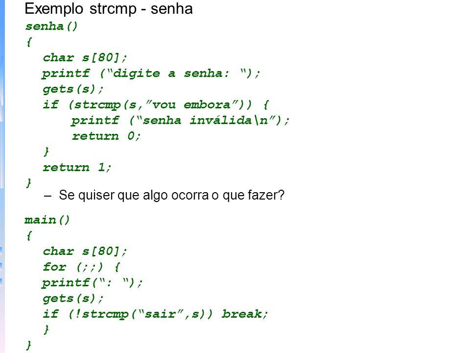 Exemplo strcmp - senha senha() { char s[80];
